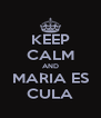 KEEP CALM AND MARIA ES CULA - Personalised Poster A4 size