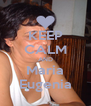 KEEP CALM AND Maria Eugenia - Personalised Poster A4 size