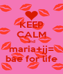 KEEP CALM and maria+jj= bae for life - Personalised Poster A4 size