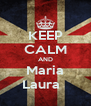 KEEP CALM AND Maria Laura   - Personalised Poster A4 size