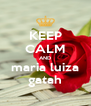 KEEP CALM AND maria luiza gatah - Personalised Poster A4 size