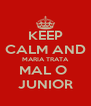 KEEP CALM AND MARIA TRATA MAL O  JUNIOR - Personalised Poster A4 size