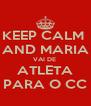 KEEP CALM  AND MARIA VAI DE  ATLETA PARA O CC - Personalised Poster A4 size