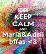 KEEP CALM AND Maria&Adrii bffas <3 - Personalised Poster A4 size