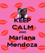 KEEP CALM AND Mariana Mendoza - Personalised Poster A4 size