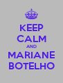 KEEP CALM AND MARIANE BOTELHO - Personalised Poster A4 size