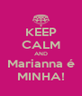 KEEP CALM AND Marianna é MINHA! - Personalised Poster A4 size