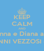 KEEP CALM AND Marianna e Diana amano GIANNI VEZZOSI (YY) - Personalised Poster A4 size