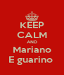 KEEP CALM AND Mariano E guarino  - Personalised Poster A4 size
