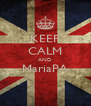 KEEP CALM AND MariaPA  - Personalised Poster A4 size