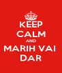 KEEP CALM AND MARIH VAI  DAR - Personalised Poster A4 size