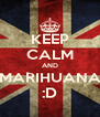 KEEP CALM AND MARIHUANA :D - Personalised Poster A4 size