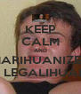 KEEP CALM AND MARIHUANIZEN LA LEGALIHUANA - Personalised Poster A4 size