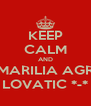 KEEP CALM AND MARILIA AGR LOVATIC *-* - Personalised Poster A4 size