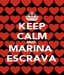 KEEP CALM AND  MARINA  ESCRAVA - Personalised Poster A4 size