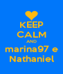 KEEP CALM AND marina97 e Nathaniel - Personalised Poster A4 size
