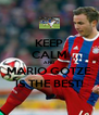 KEEP CALM AND MARIO GOTZE IS THE BEST! - Personalised Poster A4 size