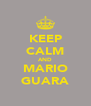 KEEP CALM AND MARIO GUARA - Personalised Poster A4 size