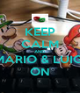 KEEP CALM AND MARIO & LUIGI ON - Personalised Poster A4 size