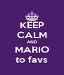 KEEP CALM AND MARIO to favs - Personalised Poster A4 size