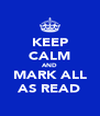 KEEP CALM AND MARK ALL AS READ - Personalised Poster A4 size