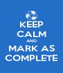 KEEP CALM AND MARK AS COMPLETE - Personalised Poster A4 size