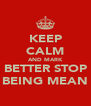 KEEP CALM AND MARK BETTER STOP BEING MEAN - Personalised Poster A4 size