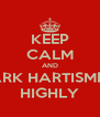 KEEP CALM AND MARK HARTISMERE HIGHLY - Personalised Poster A4 size