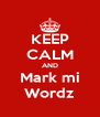 KEEP CALM AND Mark mi Wordz - Personalised Poster A4 size