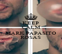 KEEP CALM AND MARK PAPASITO ROSAS - Personalised Poster A4 size