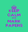 KEEP CALM AND MARK PAPERS - Personalised Poster A4 size