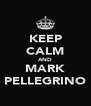 KEEP CALM AND MARK PELLEGRINO - Personalised Poster A4 size