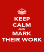KEEP CALM AND MARK THEIR WORK - Personalised Poster A4 size
