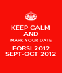 KEEP CALM AND MARK YOUR DATE FORSI 2012 SEPT-OCT 2012 - Personalised Poster A4 size