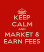 KEEP CALM AND MARKET & EARN FEES - Personalised Poster A4 size