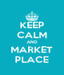 KEEP CALM AND MARKET PLACE - Personalised Poster A4 size