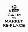 KEEP CALM AND MARKET RE-PLACE - Personalised Poster A4 size