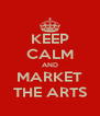 KEEP CALM AND MARKET THE ARTS - Personalised Poster A4 size