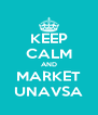 KEEP CALM AND MARKET UNAVSA - Personalised Poster A4 size