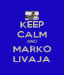 KEEP CALM AND MARKO LIVAJA - Personalised Poster A4 size