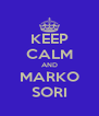 KEEP CALM AND MARKO SORI - Personalised Poster A4 size
