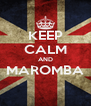 KEEP CALM AND MAROMBA  - Personalised Poster A4 size