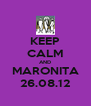 KEEP CALM AND MARONITA 26.08.12 - Personalised Poster A4 size