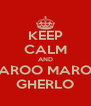 KEEP CALM AND MAROO MAROO GHERLO - Personalised Poster A4 size