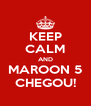 KEEP CALM AND MAROON 5 CHEGOU! - Personalised Poster A4 size