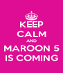 KEEP CALM AND MAROON 5 IS COMING - Personalised Poster A4 size