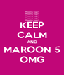 KEEP CALM AND MAROON 5 OMG - Personalised Poster A4 size