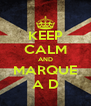 KEEP CALM AND MARQUE A D - Personalised Poster A4 size