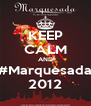 KEEP CALM AND #Marquesada 2012 - Personalised Poster A4 size