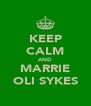 KEEP CALM AND MARRIE OLI SYKES - Personalised Poster A4 size